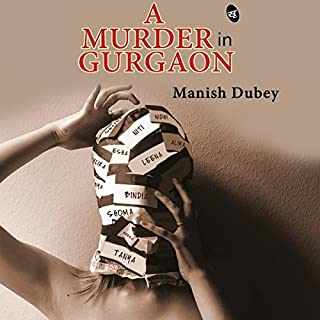A Murder in Gurgaon                   Written by:                                                                                                                                 Manish Dubey                               Narrated by:                                                                                                                                 Sagar Arya                      Length: 4 hrs and 44 mins     1 rating     Overall 5.0