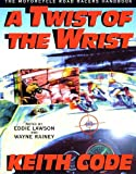 A Twist of the Wrist: The Motorcycle Roadracers Handbook