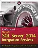 Professional Microsoft SQL Server 2014 Integration Services (Wrox Programmer to Programmer) - Brian Knight