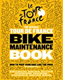 Edwards-Evans, L: Tour de France Bike Maintenance Book: How To Prep Your Bike Like The Pros