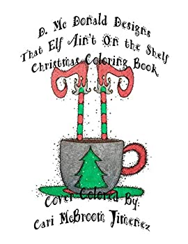 Paperback D. McDonald Designs That Elf Ain't on the Shelf Christmas Coloring Book