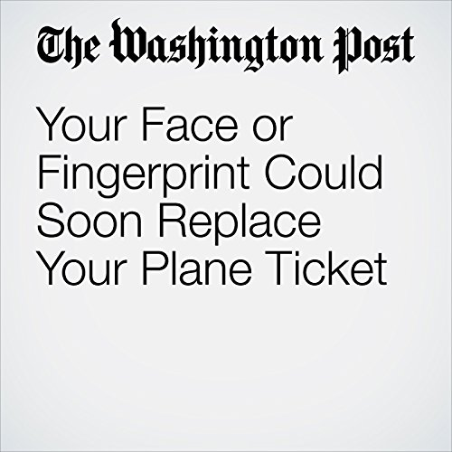 Your Face or Fingerprint Could Soon Replace Your Plane Ticket copertina