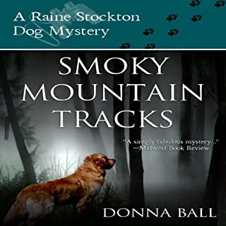 Smoky Mountain Tracks     A Raine Stockton Dog Mystery, Volume 1              By:                                                                                                                                 Donna Ball                               Narrated by:                                                                                                                                 Donna Postel                      Length: 5 hrs and 59 mins     502 ratings     Overall 4.3