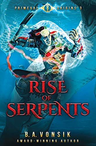 Primeval Origins: Rise of Serpents: (Book #3 in the Primeval Origins Epic Saga) by [B. A. Vonsik]