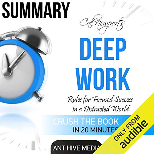 Summary: Cal Newport's Deep Work: Rules for Focused Success in a Distracted World audiobook cover art