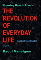 Knowing How to Live or the Revolution of Everyday Life: Pt.1: An Illustrated Reader (Knowing How to Live or the Revolution of Everyday Life: An Illustrated Reader)