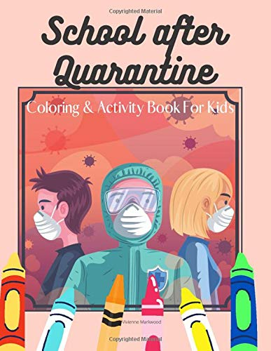 School After Quarantine Coloring & Activity Book For Kids: Back To School Gift Idea For Children | Relaxation And Education About Health And Safety | Colouring Pages