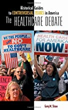 The Healthcare Debate (Historical Guides to Controversial Issues in America)