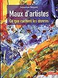 Maux d'artistes - Ce que cachent les oeuvres