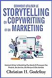 Comment utiliser le storytelling en copywriting et en marketing: Comment Utiliser le Storytelling Pour Vendre Et Promouvoir Des Produits, Des Services, ... et marketing internet t. 2) (French Edition)