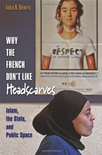 Why the French Don't Like Headscarves: Islam, the State,...