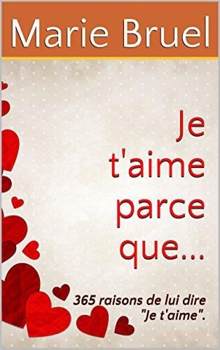 """Je t'aime parce que...: 365 raisons de lui dire """"Je t'aime""""."""