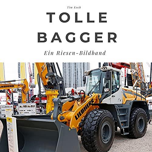 Tolle Bagger: Der Bildband mit Riesen von Liebherr: Ein Riesen-Bildband