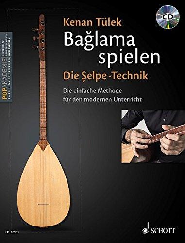 Bağlama spielen - Die Şelpe-Technik: Die einfache Methode für den modernen Unterricht. Band 1. Bağlama. Lehrbuch mit CD.