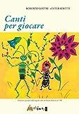 Canti per giocare. Edizione anastatica dell'edizione Suvini Zerboni del 1980