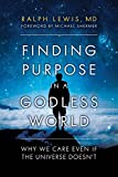 Image of Finding Purpose in a Godless World: Why We Care Even If the Universe Doesn't