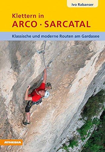 Klettern in Arco Sarcatal: Klassische und moderne Routen am Gardasee