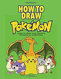 How to Draw Pokemon: Learn to Draw Your Favorite Pokemon Go Characters!: Learn to Draw..