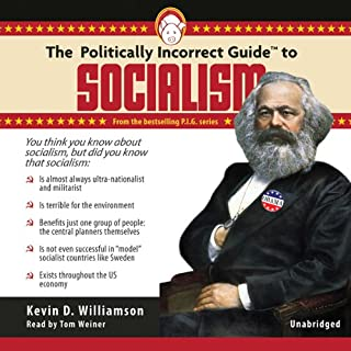The Politically Incorrect Guide to Socialism                   By:                                                                                                                                 Kevin D. Williamson                               Narrated by:                                                                                                                                 Tom Weiner                      Length: 8 hrs and 43 mins     352 ratings     Overall 4.5