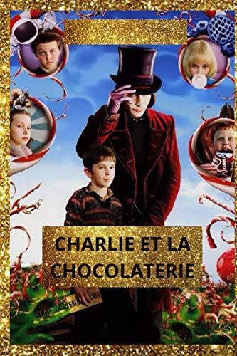 CHARLIE ET LA CHOCOLATERIE: UNE DES HISTOIRES LES PLUS INTÉRESSANTES ET LES PLUS SURPRENANTES