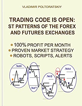 Trading Code is Open  ST Patterns of the Forex and Futures Exchanges 100% Profit per Month Proven Market Strategy Robots Scripts Alerts  Forex Trading .. CFD Bitcoin Stocks Commodities Book 1