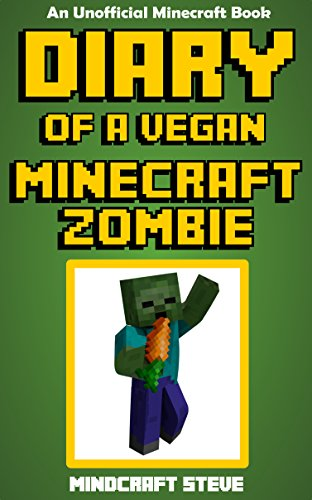 Diary of a Vegan Minecraft Zombie (An Unofficial Minecraft...
