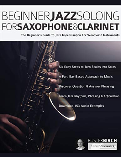 Beginner Jazz Soloing for Saxophone & Clarinet: The beginner's guide to jazz improvisation for woodwind instruments (Beginner Jazz Woodwind Soloing)