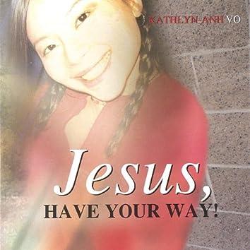 Jesus, Have Your Way!