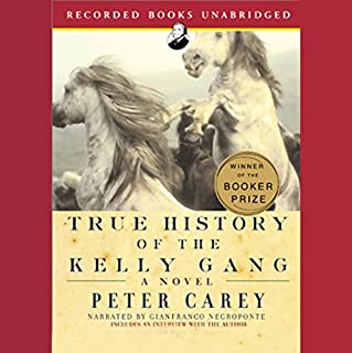 True History of the Kelly Gang                   By:                                                                                                                                 Peter Carey                               Narrated by:                                                                                                                                 Gianfranco Negroponte                      Length: 14 hrs and 17 mins     413 ratings     Overall 4.0