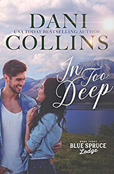 In Too Deep (Blue Spruce Lodge Book 3) by [Dani Collins]