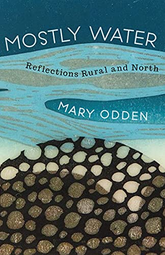 Mostly Water: Reflections Rural and North (English Edition)