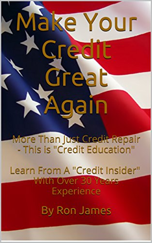 Make Your Credit Great Again: More Than Just Credit Repair - This is (English Edition)