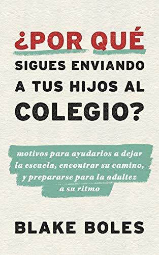 ¿Por qué sigues enviando a tus hijos al colegio? (Spanish Edition)