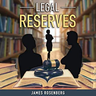 Legal Reserves                   By:                                                                                                                                 James Rosenberg                               Narrated by:                                                                                                                                 Lisa S. Ware                      Length: 8 hrs and 21 mins     3 ratings     Overall 4.0