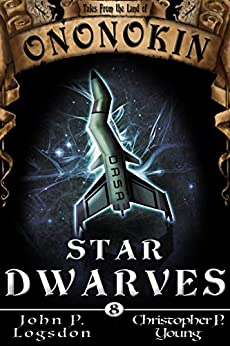 Star Dwarves (Tales from the Land of Ononokin Book 8) by [John P. Logsdon, Christopher P. Young]