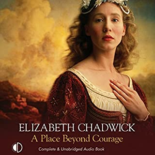 A Place Beyond Courage                   By:                                                                                                                                 Elizabeth Chadwick                               Narrated by:                                                                                                                                 Peter Wickham                      Length: 24 hrs and 13 mins     121 ratings     Overall 4.4