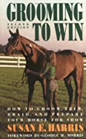Grooming To Win: How to Groom, Trim, Braid and Prepare Your Horse for Show (Howell reference books)