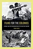 Rice, T: Films for the Colonies: Cinema and the Preservation of the British Empire - Tom Rice