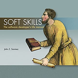 Soft Skills: The Software Developer's Life Manual                   Written by:                                                                                                                                 John Sonmez                               Narrated by:                                                                                                                                 John Sonmez                      Length: 13 hrs and 19 mins     19 ratings     Overall 4.6
