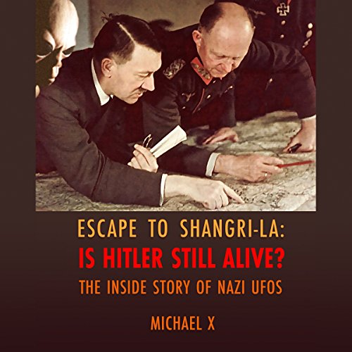 Escape to Shangri-La: Is Hitler Still Alive?     The Inside Story of Nazi UFOs              By:                                                                                                                                 Michael X                               Narrated by:                                                                                                                                 Nicholas Barker                      Length: 1 hr and 25 mins     3 ratings     Overall 3.0