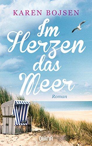 Im Herzen das Meer: Roman von [Karen Bojsen]
