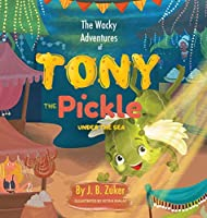 The Wacky Adventures of Tony The Pickle Under The Sea: Children's Adventure Pickle Book Series