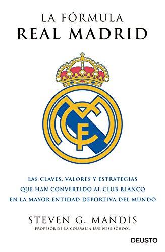 La fórmula Real Madrid: Las claves, valores y estrategias que han convertido al club blanco en la mayor entidad deportiva del mundo (Sin colección)