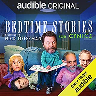 Bedtime Stories for Cynics                   By:                                                                                                                                 Dave Hill,                                                                                        Jessica Conrad,                                                                                        Sean Keane,                   and others                          Narrated by:                                                                                                                                 Nick Offerman,                                                                                        Phoebe Robinson,                                                                                        David Spade,                   and others                 Length: 1 hr and 42 mins     187 ratings     Overall 4.4