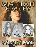 Mariah Carey Dots Lines Spirals Coloring Book: Impressive Mariah Carey Adult Activity Color Books! Designed To Relax And Calm