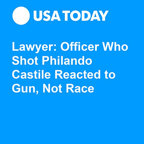 Lawyer: Officer Who Shot Philando Castile Reacted to Gun, Not Race audiobook cover art
