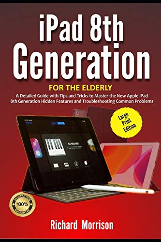 iPad 8th Generation For The Elderly (Large Print Edition): A Detailed Guide with Tips and Tricks to Mastering the New Apple iPad 8th Generation Hidden Features and Troubleshooting Common Problems