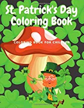 St. Patrick's Day Coloring Book Coloring Book For Children: Coloring For Kids: Kids St. Patrick's Day Book: Children Color...