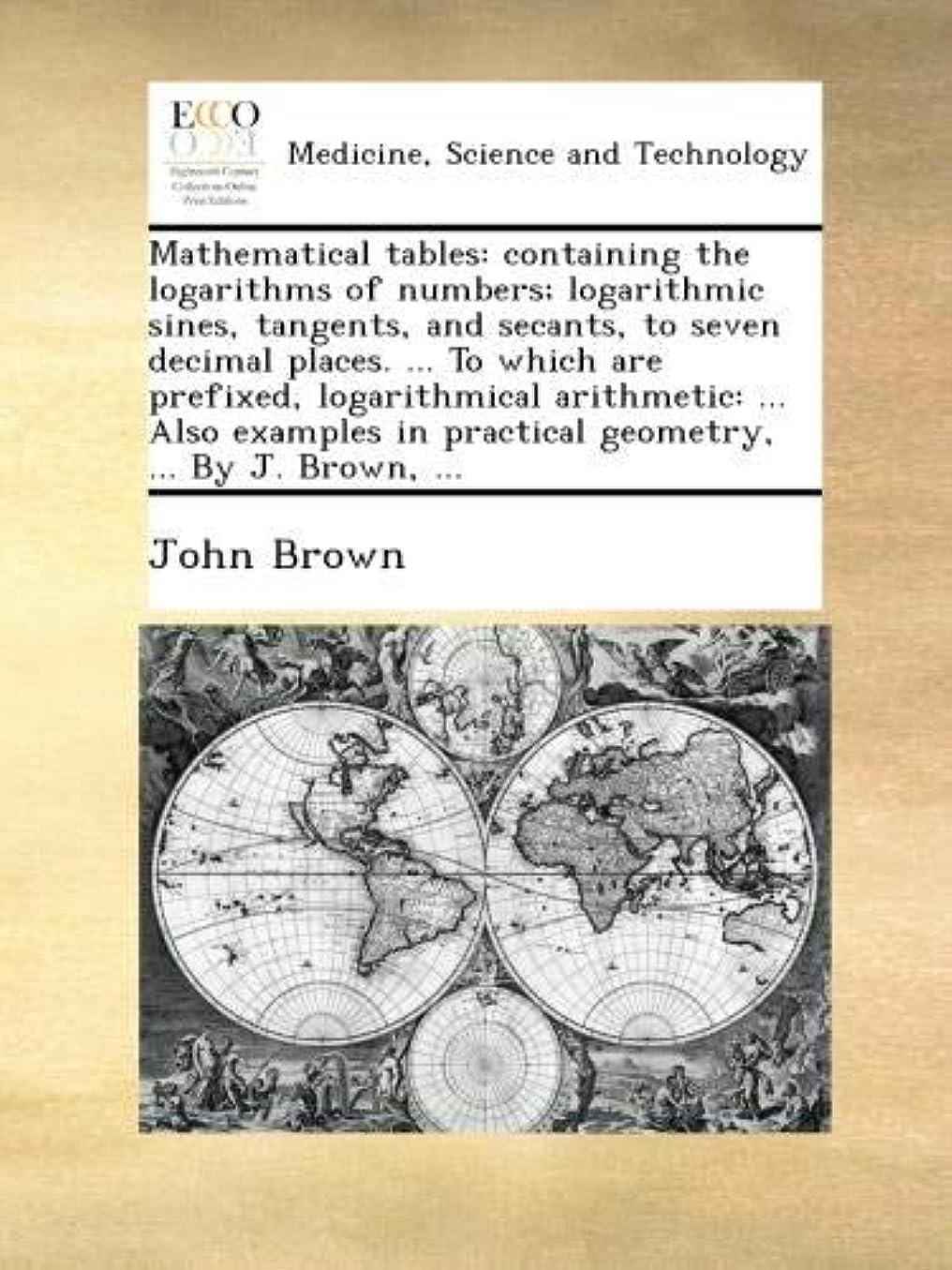 写真を撮るもし球状Mathematical tables: containing the logarithms of numbers; logarithmic sines, tangents, and secants, to seven decimal places. ... To which are prefixed, logarithmical arithmetic: ... Also examples in practical geometry, ... By J. Brown, ...