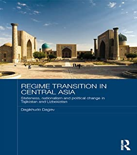 Regime Transition in Central Asia: Stateness, Nationalism and Political Change in Tajikistan and Uzbekistan (English Edition)